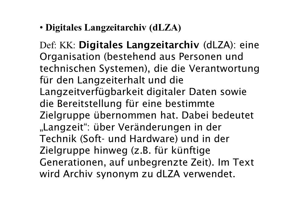 Digitales Langzeitarchiv (dLZA) Def: KK: Digitales Langzeitarchiv (dLZA): eine Organisation (bestehend aus Personen und technischen Systemen), die die