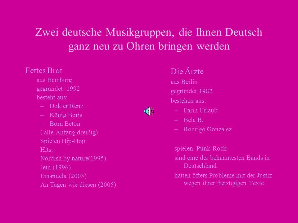 Zwei deutsche Musikgruppen, die Ihnen Deutsch ganz neu zu Ohren bringen werden Fettes Brot aus Hamburg gegründet 1992 besteht aus: –Dokter Renz –König