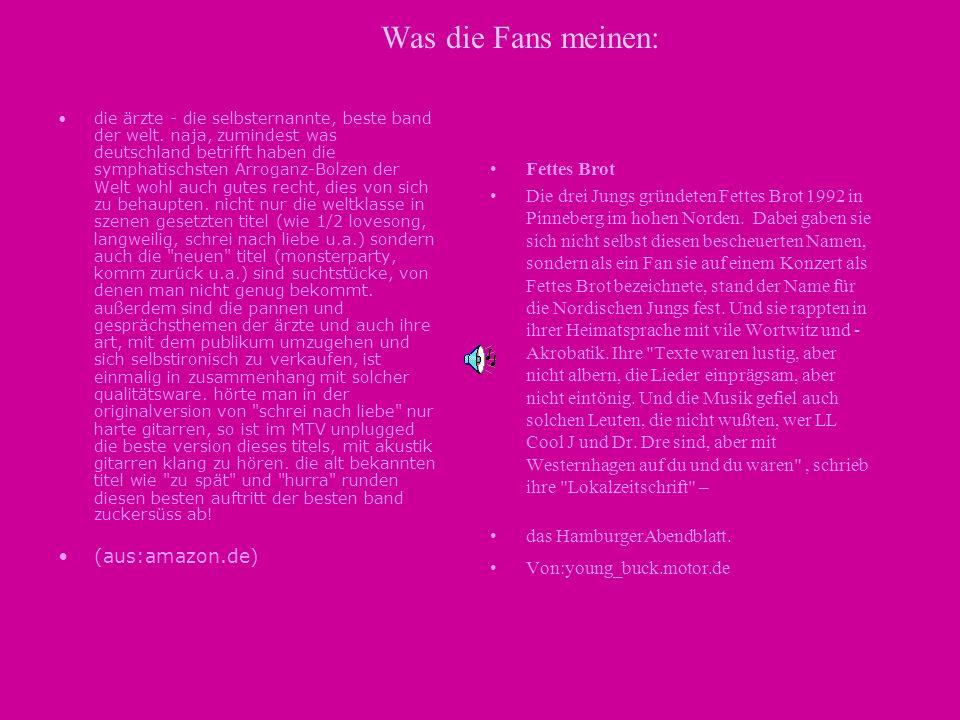 Was die Fans meinen: die ärzte - die selbsternannte, beste band der welt. naja, zumindest was deutschland betrifft haben die symphatischsten Arroganz-