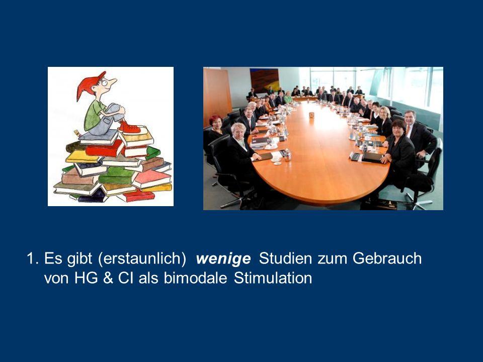 1.Es gibt (erstaunlich) wenige Studien zum Gebrauch von HG & CI als bimodale Stimulation