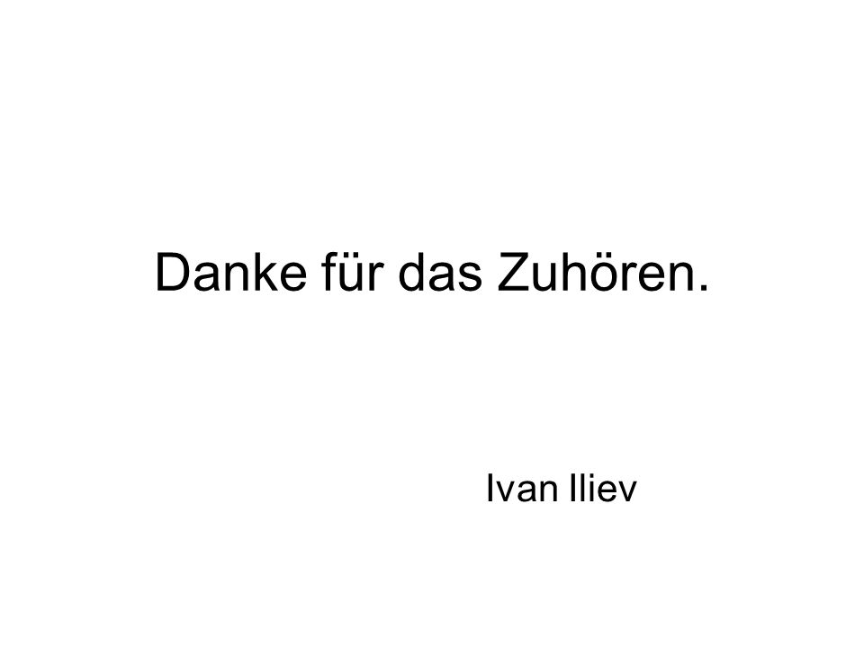 Danke für das Zuhören. Ivan Iliev