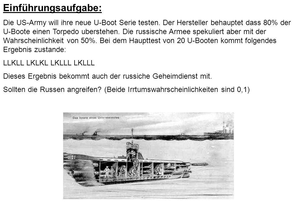 Einführungsaufgabe: Die US-Army will ihre neue U-Boot Serie testen. Der Hersteller behauptet dass 80% der U-Boote einen Torpedo uberstehen. Die russis