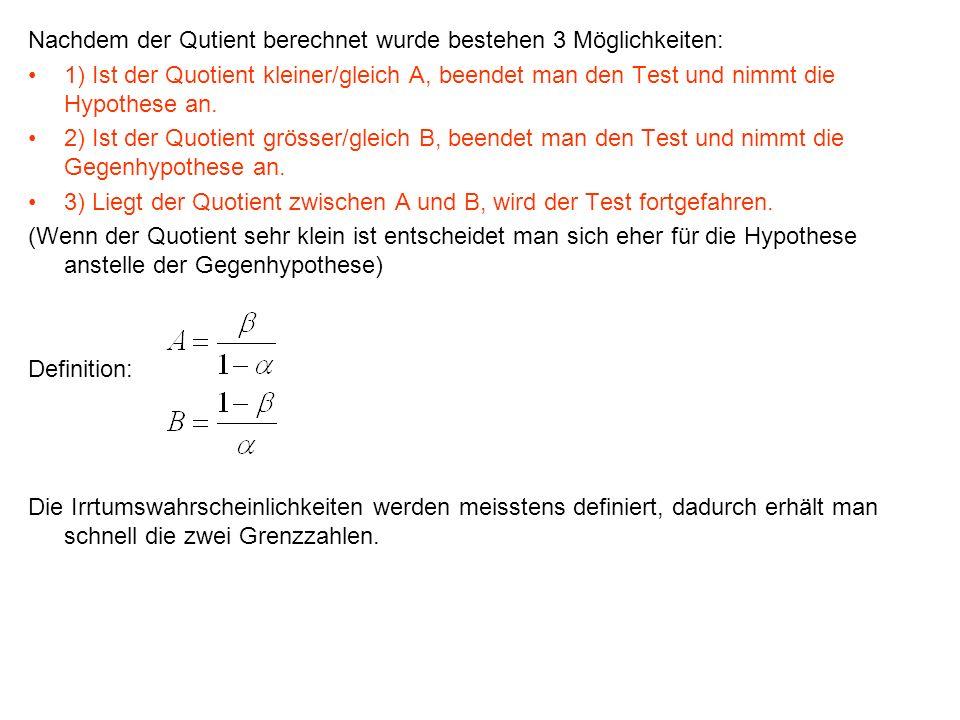 Nachdem der Qutient berechnet wurde bestehen 3 Möglichkeiten: 1) Ist der Quotient kleiner/gleich A, beendet man den Test und nimmt die Hypothese an. 2