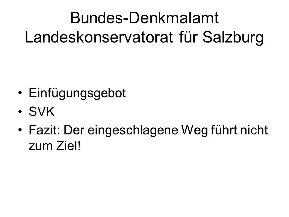 Bundes-Denkmalamt Landeskonservatorat für Salzburg Einfügungsgebot SVK Fazit: Der eingeschlagene Weg führt nicht zum Ziel!