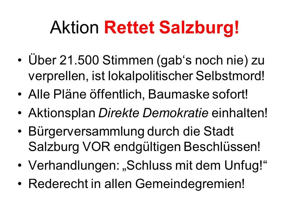 Aktion Rettet Salzburg! Über 21.500 Stimmen (gabs noch nie) zu verprellen, ist lokalpolitischer Selbstmord! Alle Pläne öffentlich, Baumaske sofort! Ak