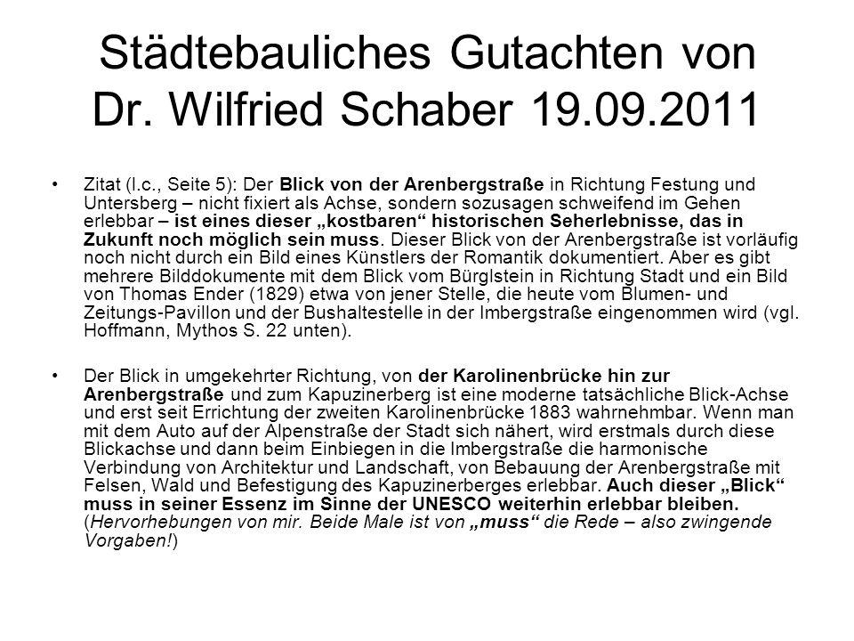 Städtebauliches Gutachten von Dr. Wilfried Schaber 19.09.2011 Zitat (l.c., Seite 5): Der Blick von der Arenbergstraße in Richtung Festung und Untersbe