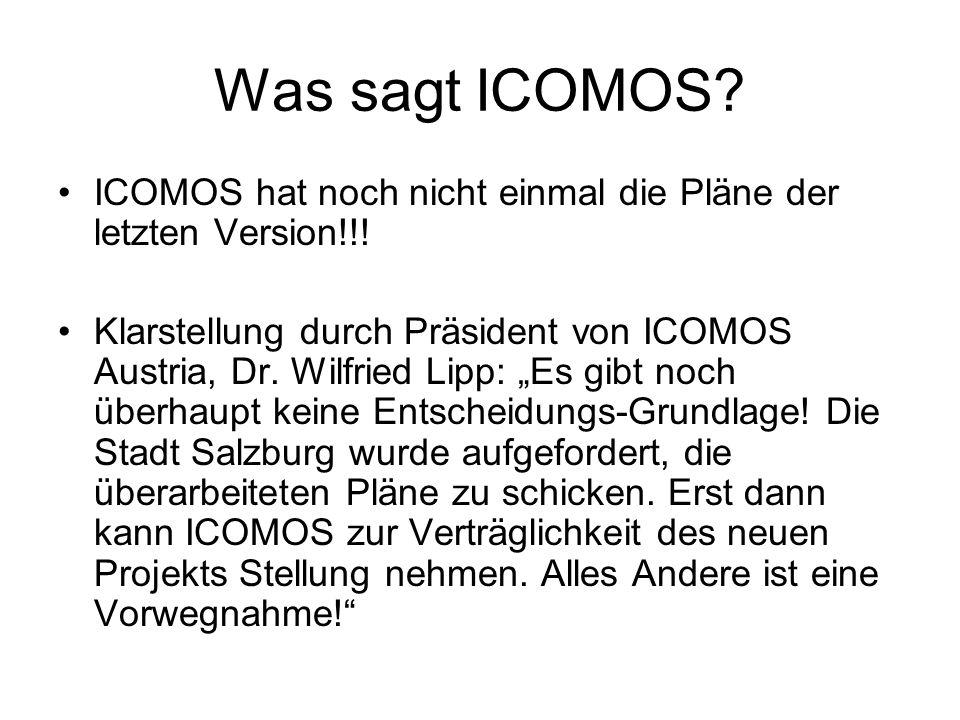Was sagt ICOMOS? ICOMOS hat noch nicht einmal die Pläne der letzten Version!!! Klarstellung durch Präsident von ICOMOS Austria, Dr. Wilfried Lipp: Es