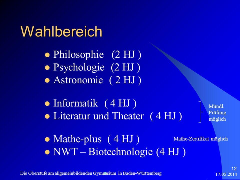 17.05.2014 Die Oberstufe am allgemeinbildenden Gymnasium in Baden-Württemberg 12 Wahlbereich Philosophie (2 HJ ) Psychologie (2 HJ ) Astronomie ( 2 HJ