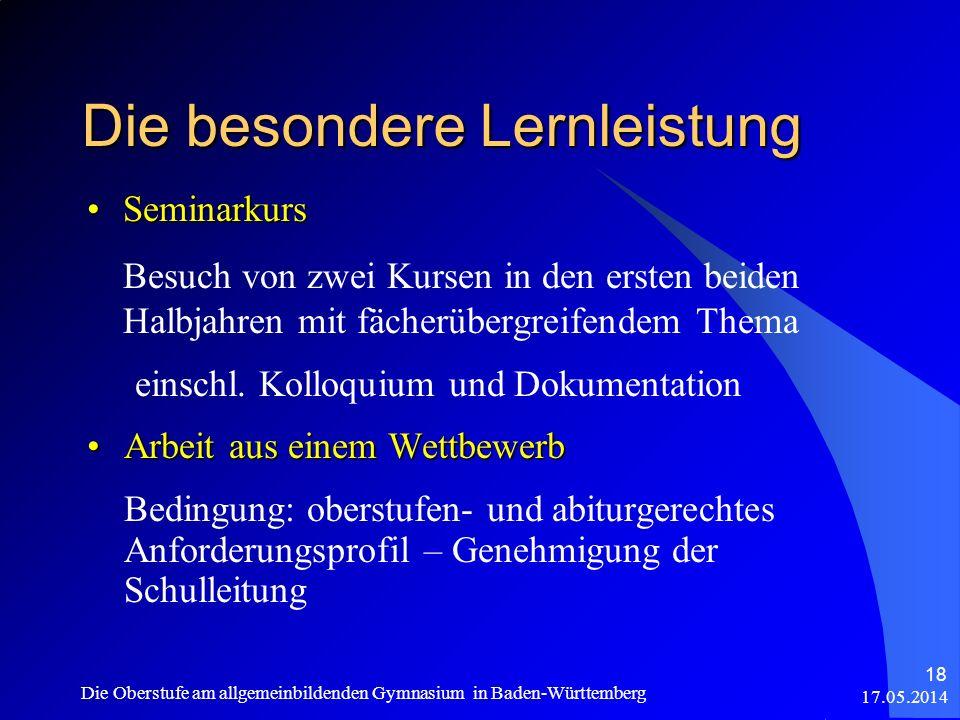 17.05.2014 Die Oberstufe am allgemeinbildenden Gymnasium in Baden-Württemberg 18 Die besondere Lernleistung SeminarkursSeminarkurs Besuch von zwei Kur