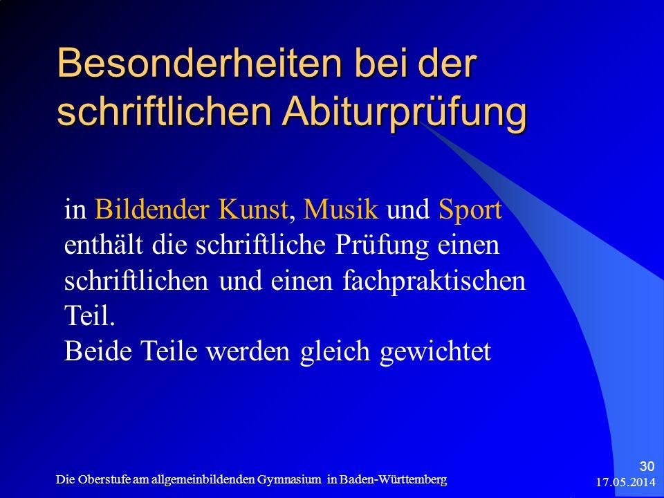 Besonderheiten bei der schriftlichen Abiturprüfung 17.05.2014 Die Oberstufe am allgemeinbildenden Gymnasium in Baden-Württemberg 30 in Bildender Kunst