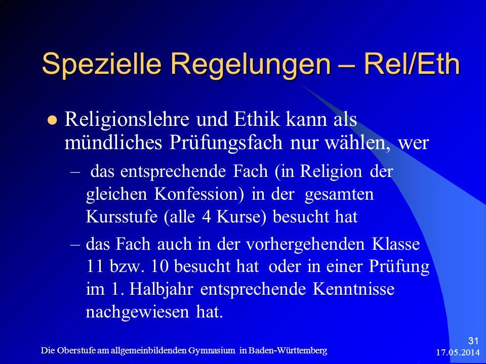 Spezielle Regelungen – Rel/Eth 17.05.2014 Die Oberstufe am allgemeinbildenden Gymnasium in Baden-Württemberg 31 Religionslehre und Ethik kann als münd