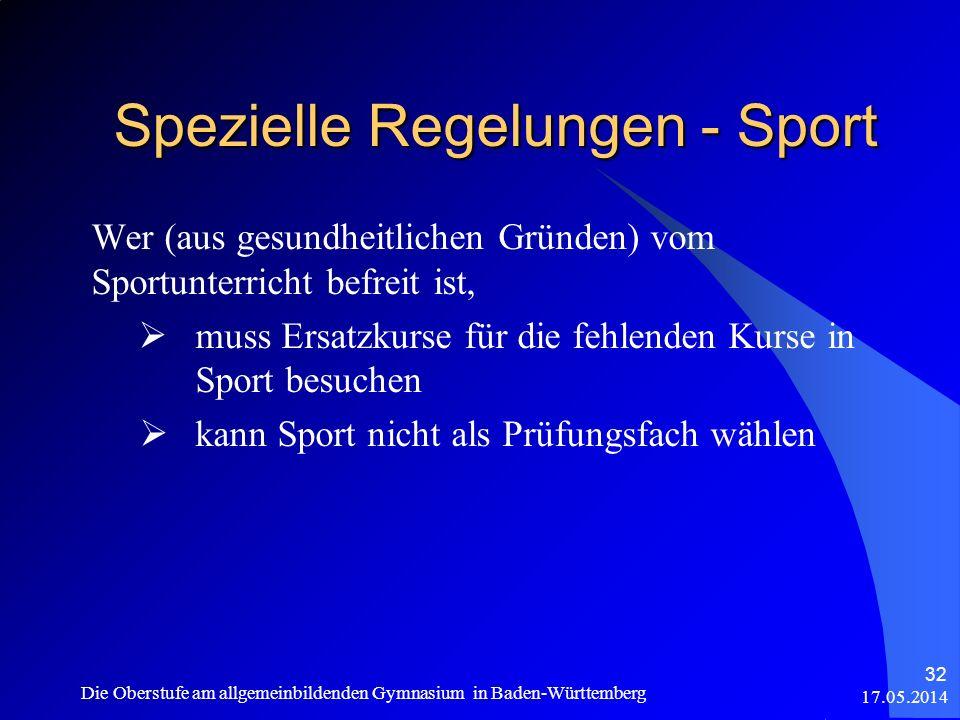 Spezielle Regelungen - Sport 17.05.2014 Die Oberstufe am allgemeinbildenden Gymnasium in Baden-Württemberg 32 Wer (aus gesundheitlichen Gründen) vom S