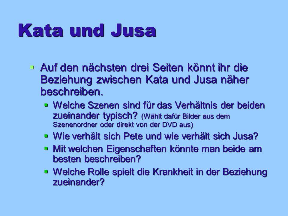 Kata und Jusa Auf den nächsten drei Seiten könnt ihr die Beziehung zwischen Kata und Jusa näher beschreiben.