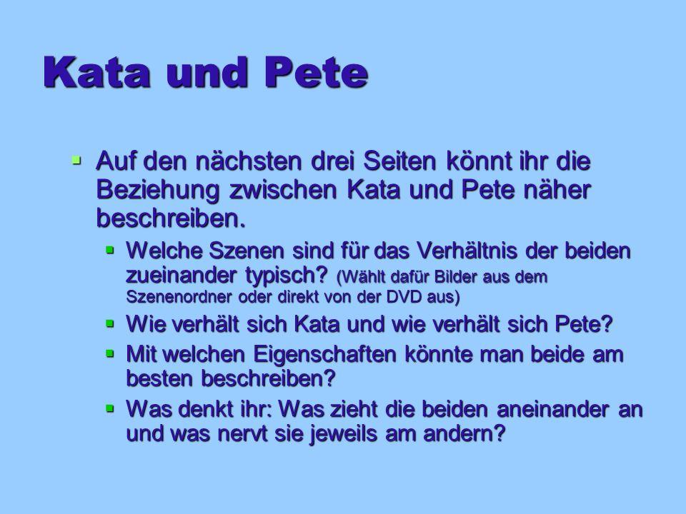 Kata und Pete Auf den nächsten drei Seiten könnt ihr die Beziehung zwischen Kata und Pete näher beschreiben.