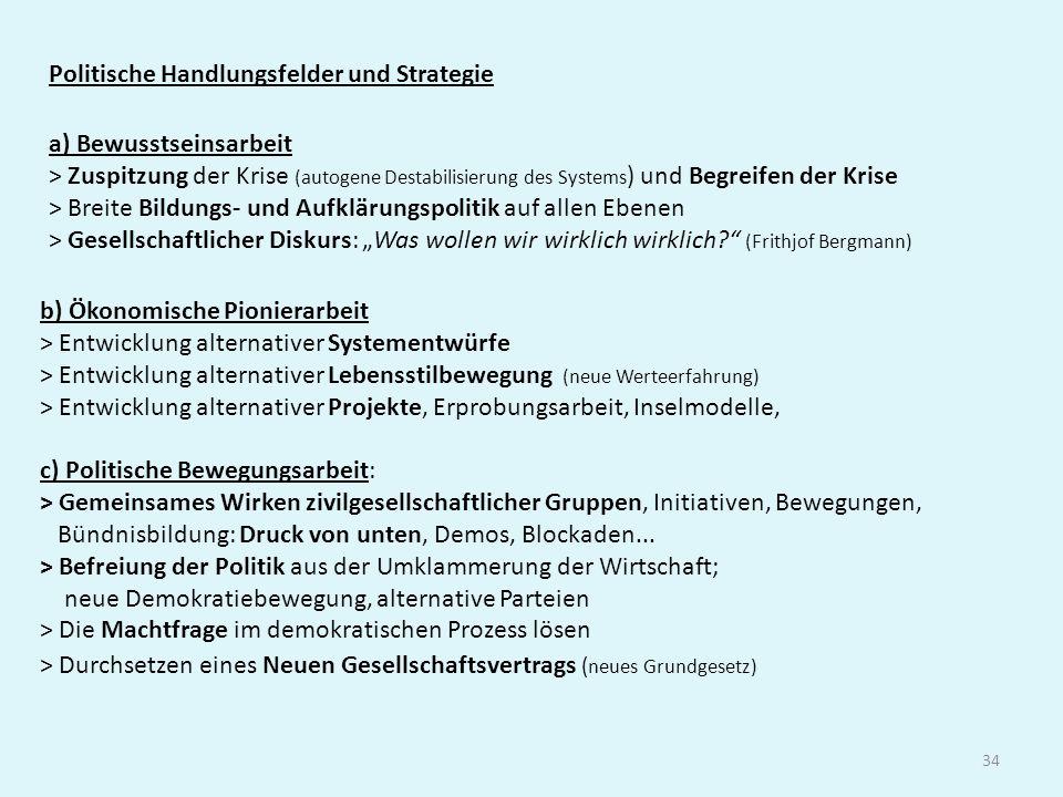 34 Politische Handlungsfelder und Strategie c) Politische Bewegungsarbeit: > Gemeinsames Wirken zivilgesellschaftlicher Gruppen, Initiativen, Bewegungen, Bündnisbildung: Druck von unten, Demos, Blockaden...