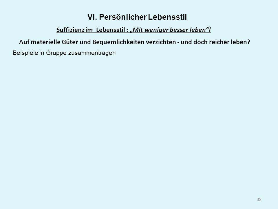 38 VI.Persönlicher Lebensstil Suffizienz im Lebensstil : Mit weniger besser leben.