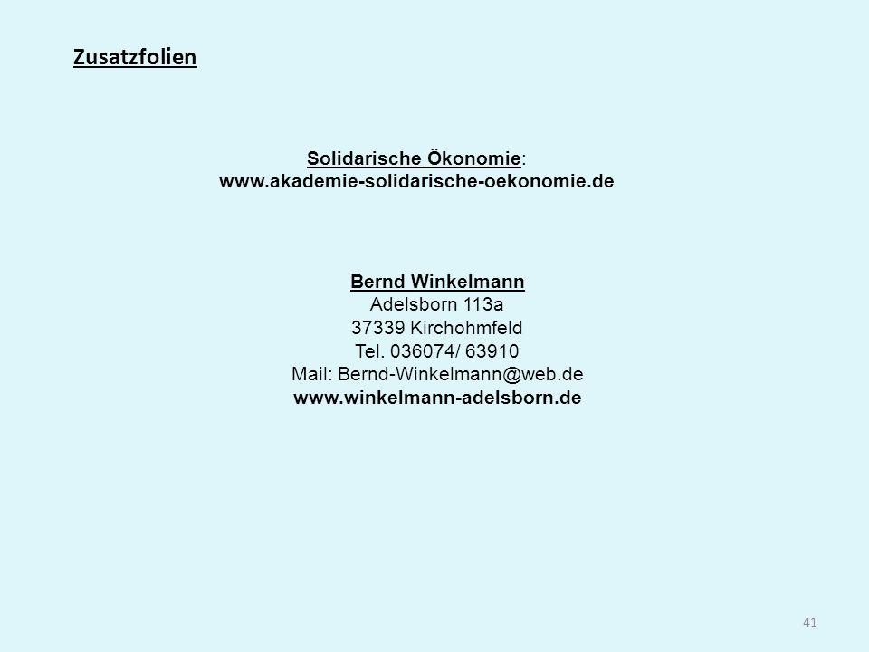41 Zusatzfolien Solidarische Ökonomie: www.akademie-solidarische-oekonomie.de Bernd Winkelmann Adelsborn 113a 37339 Kirchohmfeld Tel. 036074/ 63910 Ma