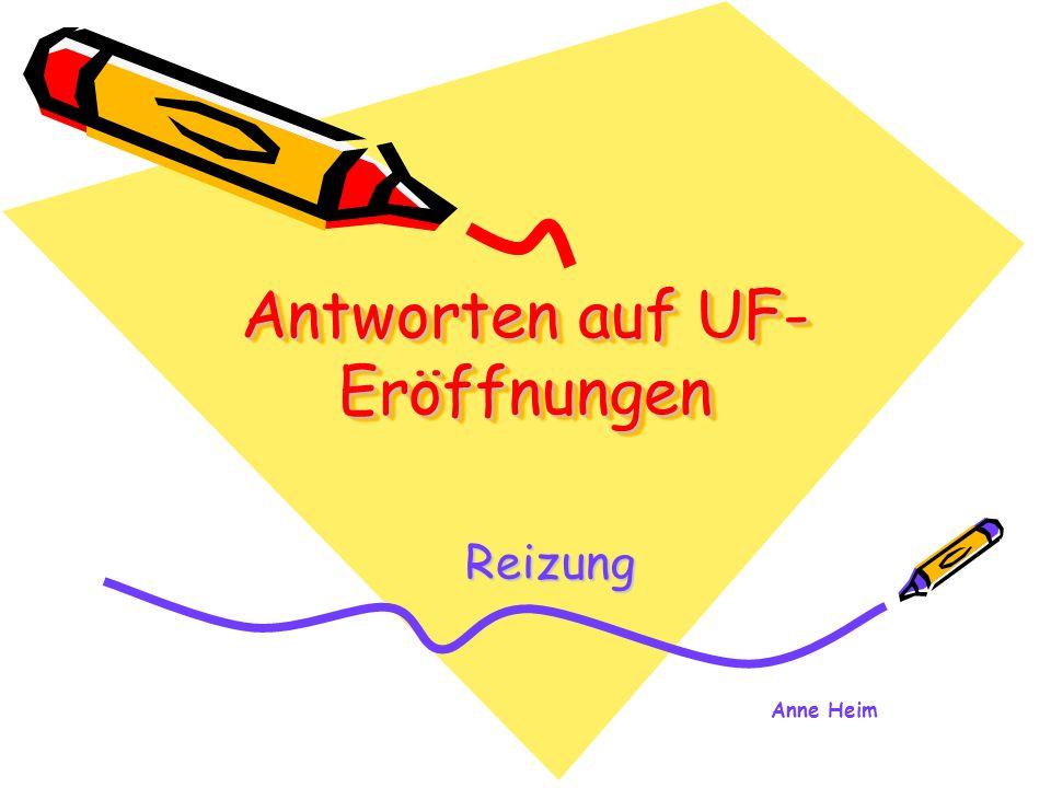Antworten auf UF- Eröffnungen Reizung Anne Heim