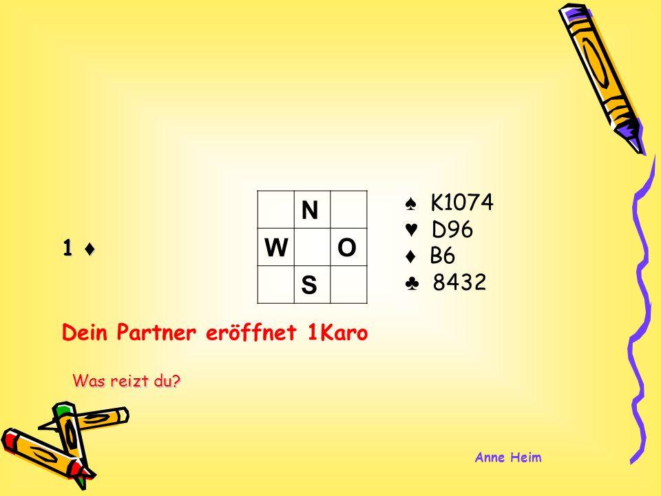 1 K1074 D96 B6 8432 N WO S Dein Partner eröffnet 1Karo Was reizt du? Anne Heim