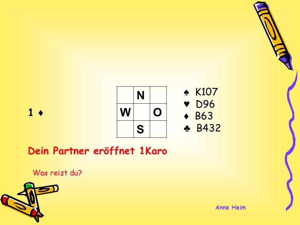 1 K107 D96 B63 B432 N WO S Dein Partner eröffnet 1Karo Was reizt du? Anne Heim