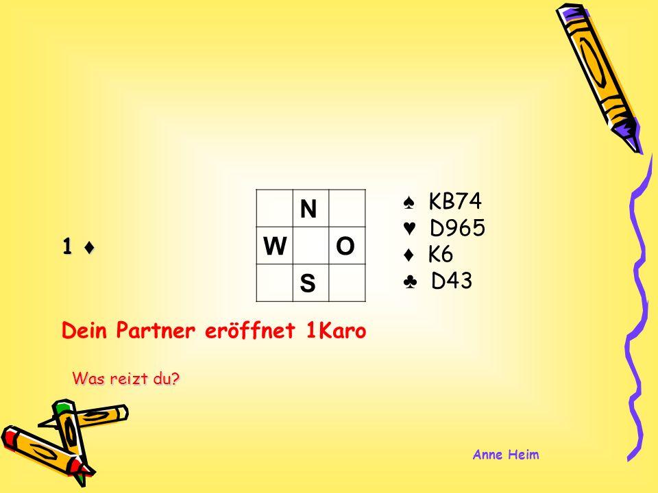 1 KB74 D965 K6 D43 N WO S Dein Partner eröffnet 1Karo Was reizt du? Anne Heim
