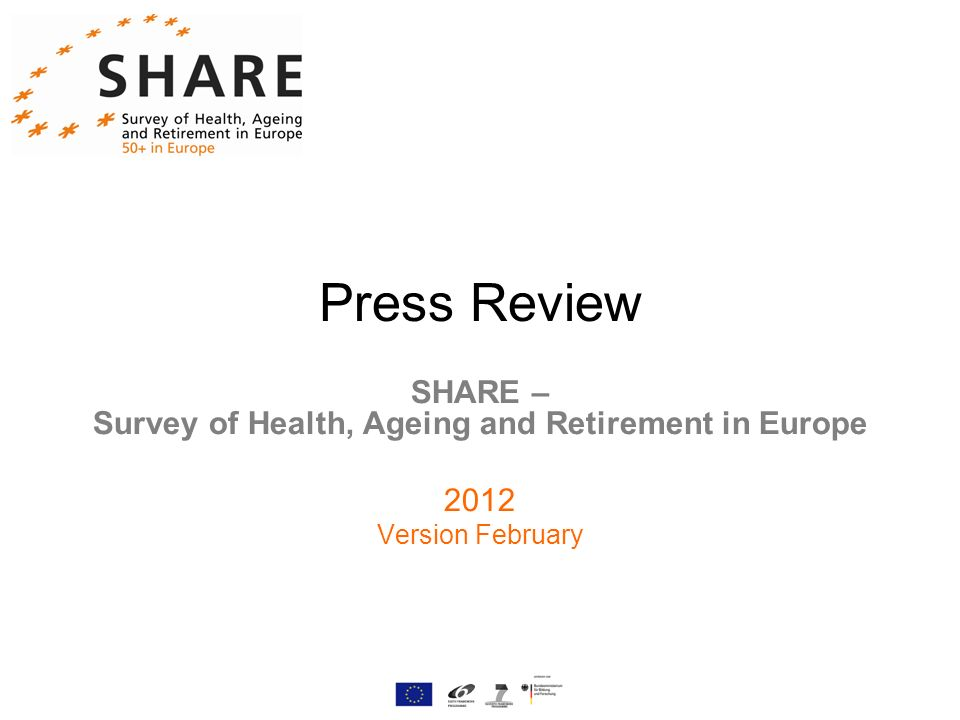 Press Review SHARE – Survey of Health, Ageing and Retirement in Europe 2012 Version February