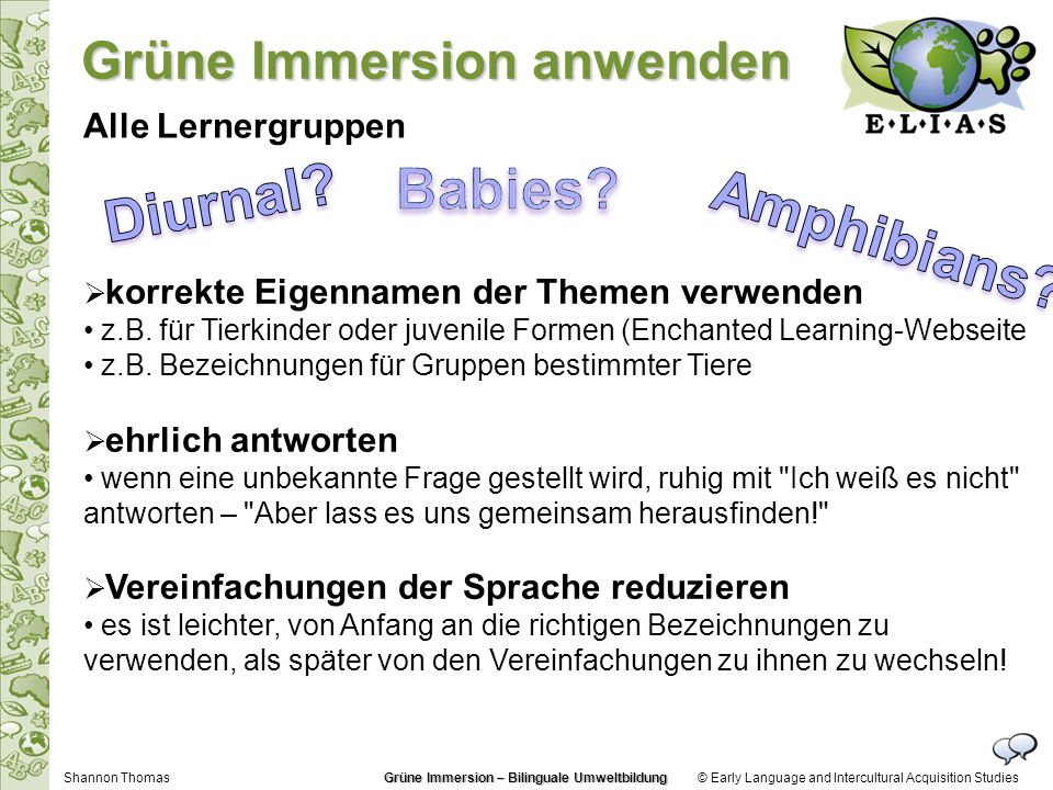 © Early Language and Intercultural Acquisition Studies korrekte Eigennamen der Themen verwenden z.B. für Tierkinder oder juvenile Formen (Enchanted Le