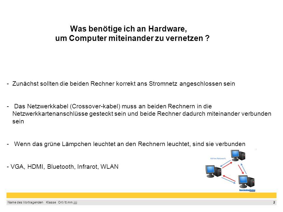 2 Name des Vortragenden Klasse Ort / tt.mm.jjjj Was benötige ich an Hardware, um Computer miteinander zu vernetzen .