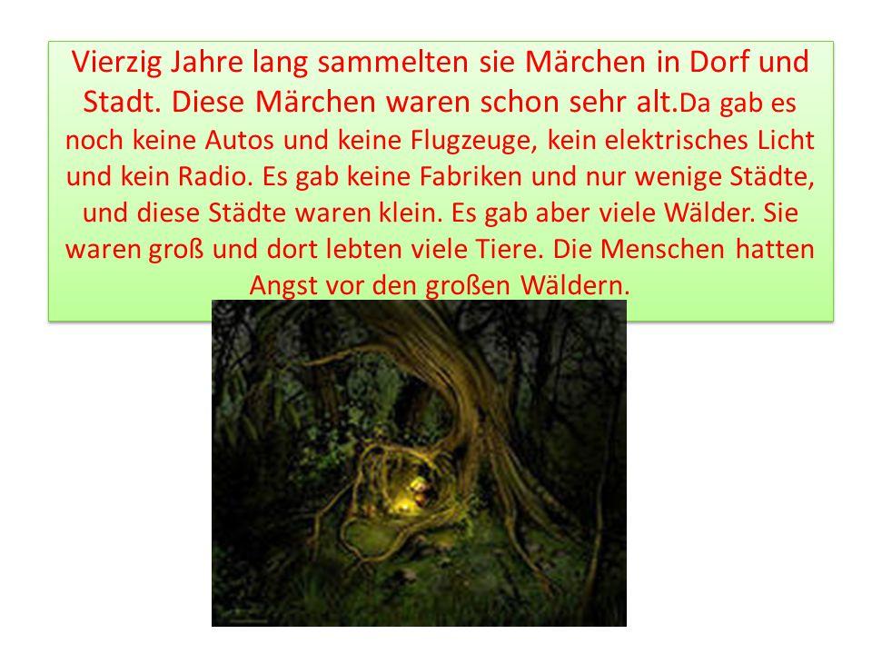 Vierzig Jahre lang sammelten sie Märchen in Dorf und Stadt.