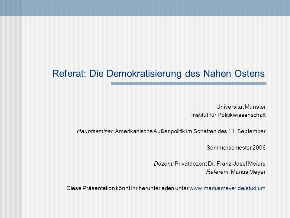 Referat: Die Demokratisierung des Nahen Ostens Universität Münster Institut für Politikwissenschaft Hauptseminar: Amerikanische Außenpolitik im Schatt