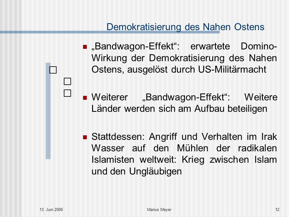 13. Juni 2006Marius Meyer12 Demokratisierung des Nahen Ostens Bandwagon-Effekt: erwartete Domino- Wirkung der Demokratisierung des Nahen Ostens, ausge