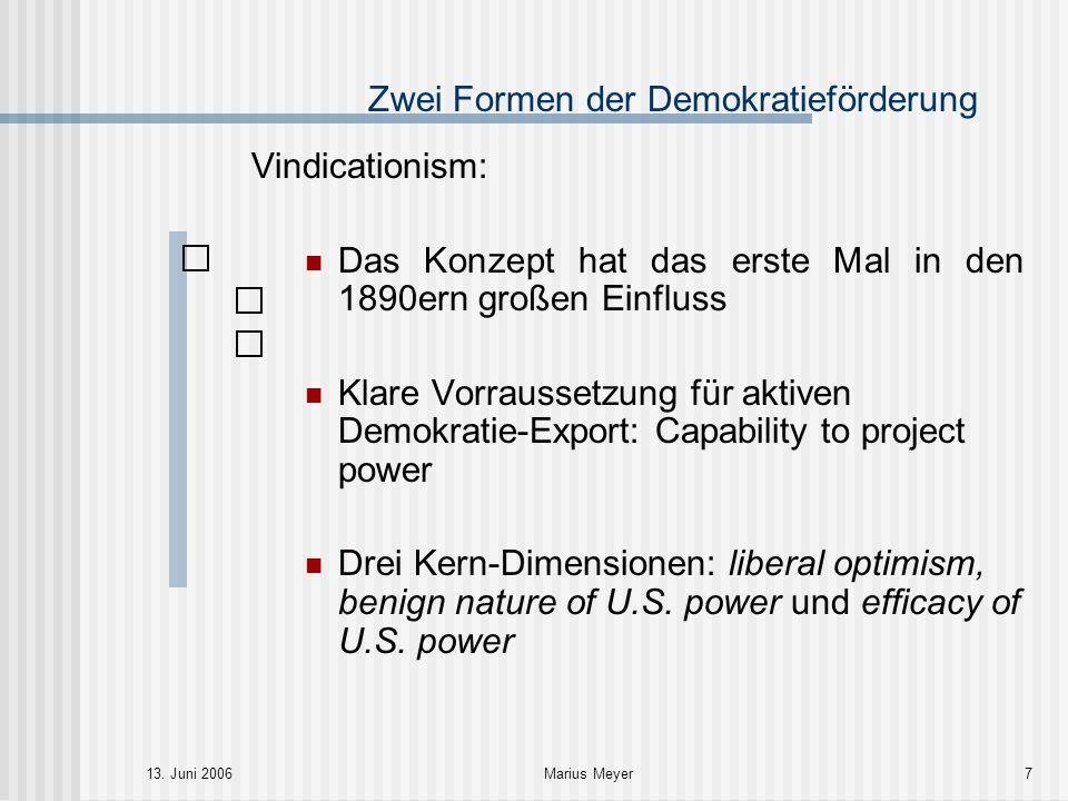 13. Juni 2006Marius Meyer7 Zwei Formen der Demokratieförderung Vindicationism: Das Konzept hat das erste Mal in den 1890ern großen Einfluss Klare Vorr