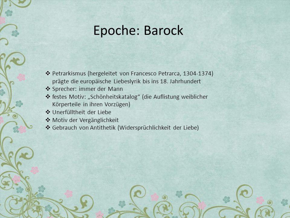 Epoche: Barock Petrarkismus (hergeleitet von Francesco Petrarca, 1304-1374) prägte die europäische Liebeslyrik bis ins 18. Jahrhundert Sprecher: immer