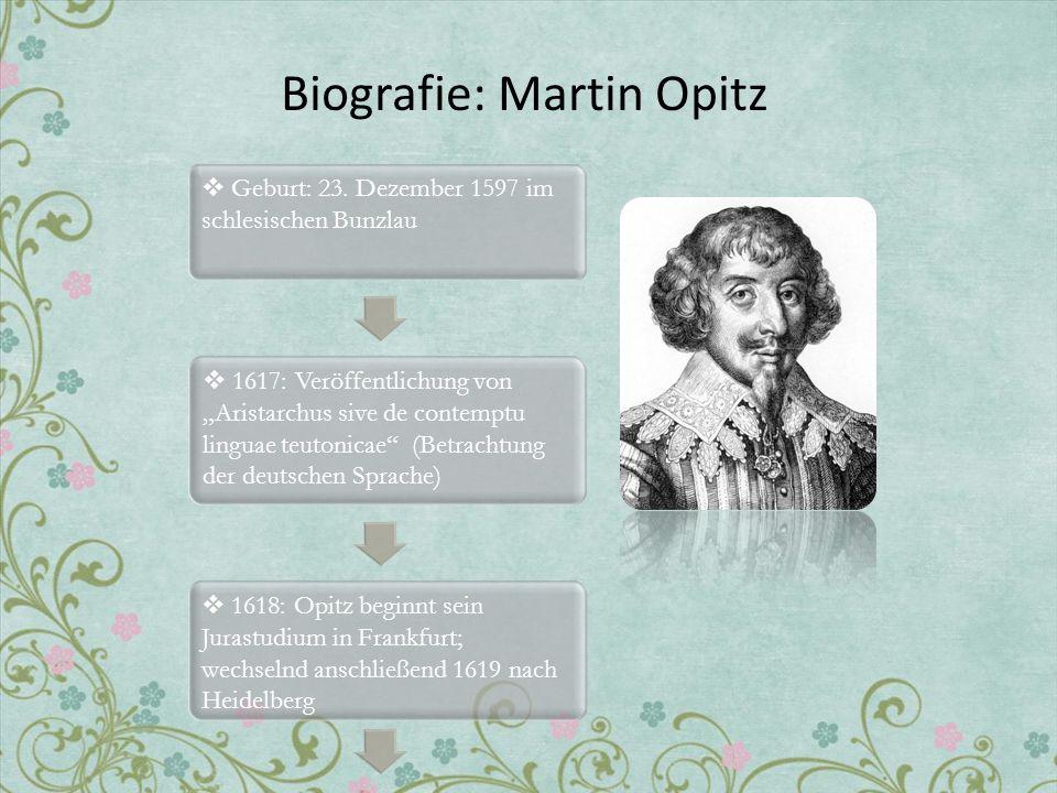 Biografie: Martin Opitz Geburt: 23. Dezember 1597 im schlesischen Bunzlau 1617: Veröffentlichung von Aristarchus sive de contemptu linguae teutonicae