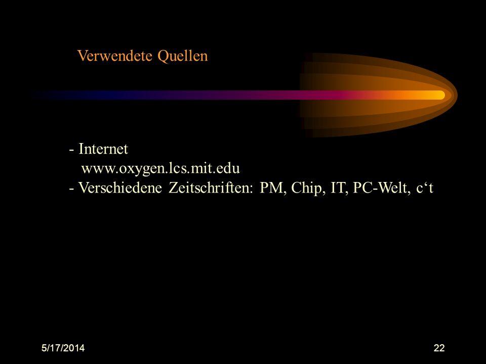 5/17/201422 Verwendete Quellen - Internet www.oxygen.lcs.mit.edu - Verschiedene Zeitschriften: PM, Chip, IT, PC-Welt, ct
