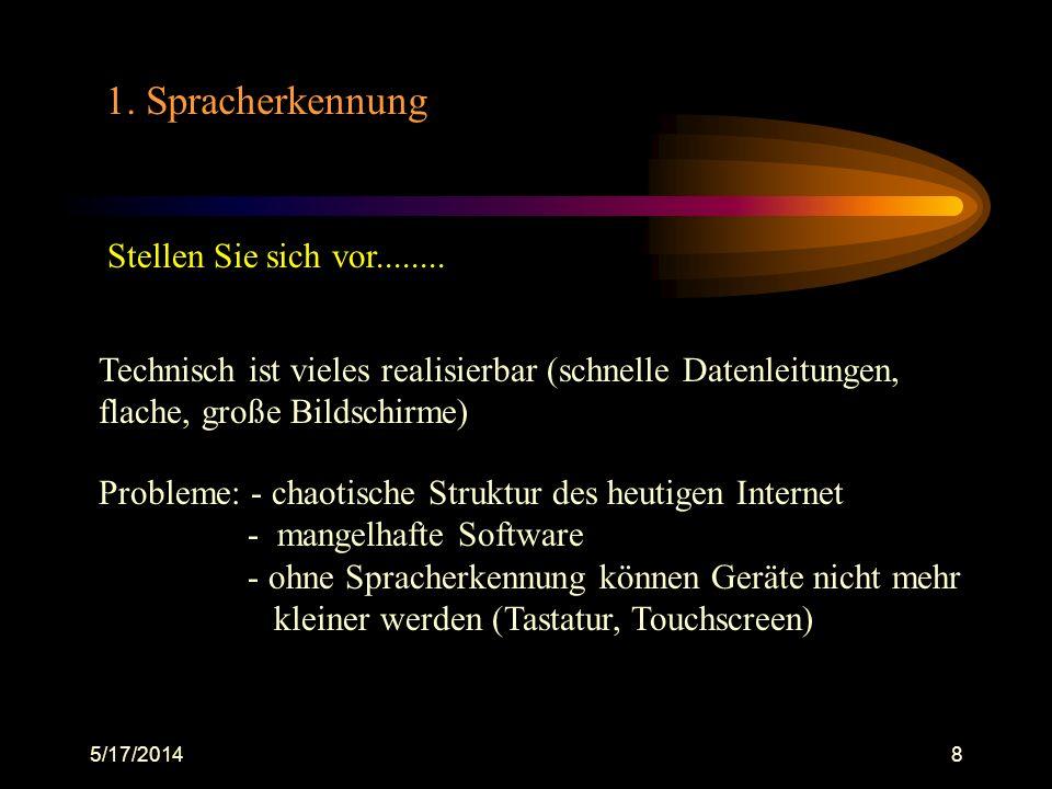 5/17/20148 1. Spracherkennung Stellen Sie sich vor........ Technisch ist vieles realisierbar (schnelle Datenleitungen, flache, große Bildschirme) Prob