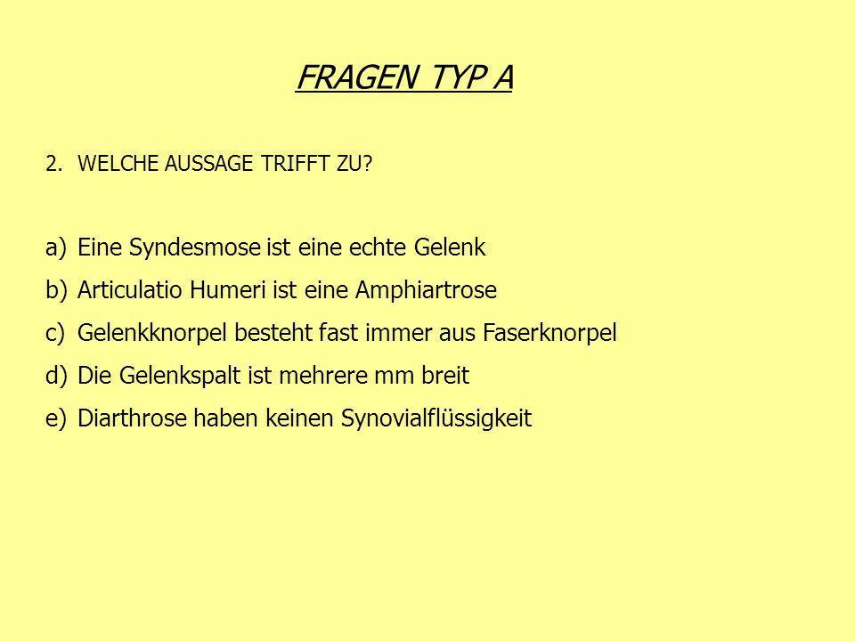 FRAGEN TYP A 2.WELCHE AUSSAGE TRIFFT ZU? a)Eine Syndesmose ist eine echte Gelenk b)Articulatio Humeri ist eine Amphiartrose c)Gelenkknorpel besteht fa