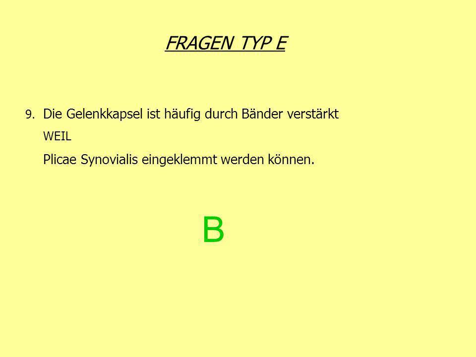 FRAGEN TYP E 9. Die Gelenkkapsel ist häufig durch Bänder verstärkt WEIL Plicae Synovialis eingeklemmt werden können. B