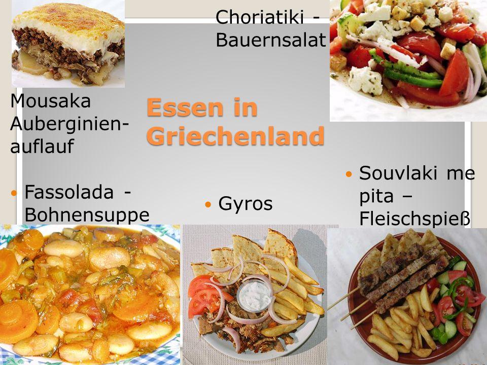 Essen in Griechenland Mousaka Auberginien- auflauf Souvlaki me pita – Fleischspieß Fassolada - Bohnensuppe Choriatiki - Bauernsalat Gyros