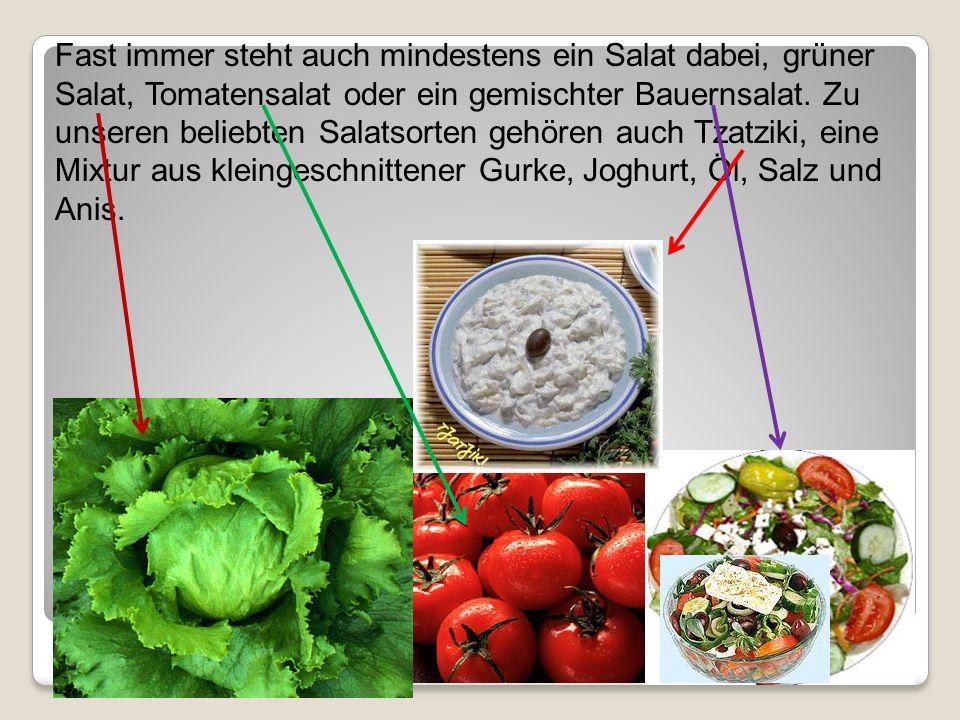 Fast immer steht auch mindestens ein Salat dabei, grüner Salat, Tomatensalat oder ein gemischter Bauernsalat.
