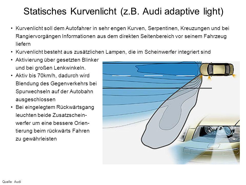 Statisches Kurvenlicht (z.B. Audi adaptive light) Kurvenlicht soll dem Autofahrer in sehr engen Kurven, Serpentinen, Kreuzungen und bei Rangiervorgäng