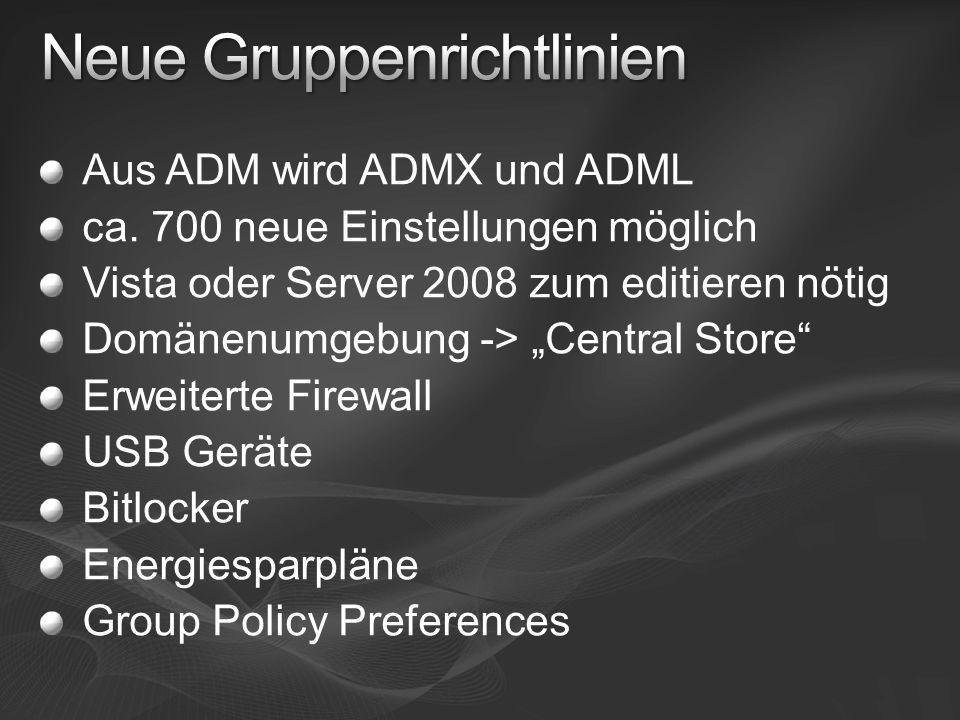 Aus ADM wird ADMX und ADML ca. 700 neue Einstellungen möglich Vista oder Server 2008 zum editieren nötig Domänenumgebung -> Central Store Erweiterte F
