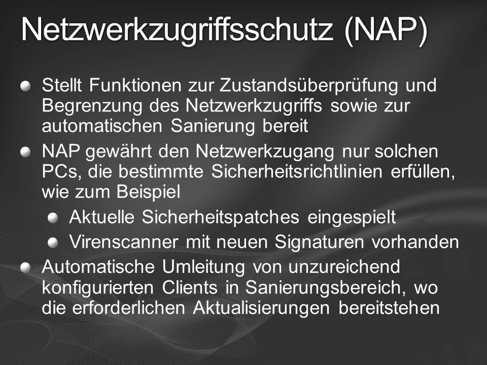 Netzwerkzugriffsschutz (NAP) Stellt Funktionen zur Zustandsüberprüfung und Begrenzung des Netzwerkzugriffs sowie zur automatischen Sanierung bereit NA