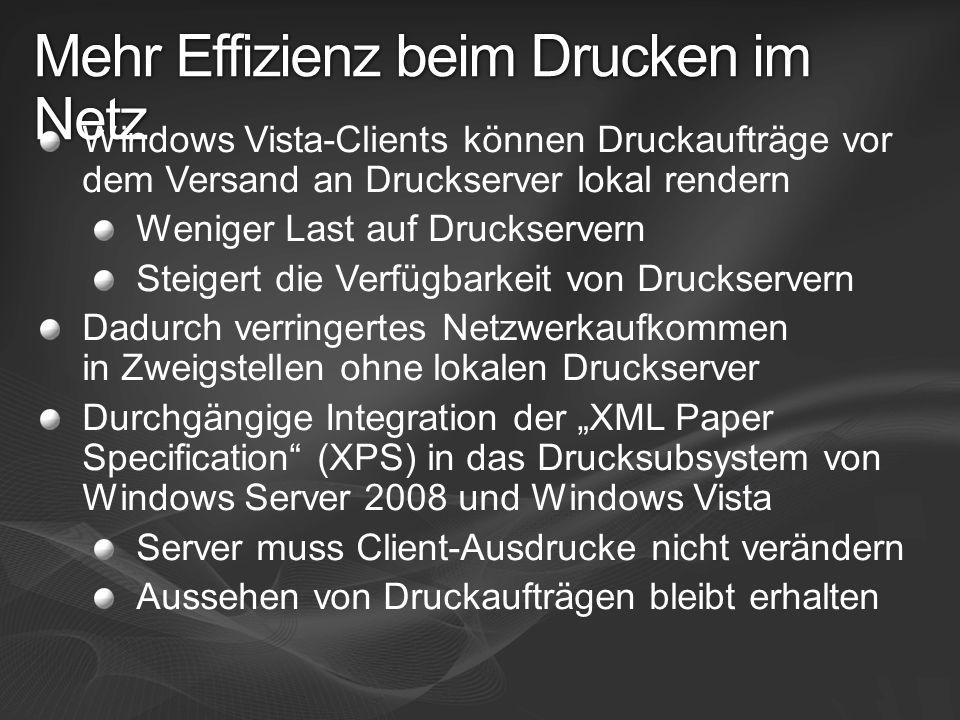 Mehr Effizienz beim Drucken im Netz Windows Vista-Clients können Druckaufträge vor dem Versand an Druckserver lokal rendern Weniger Last auf Druckserv