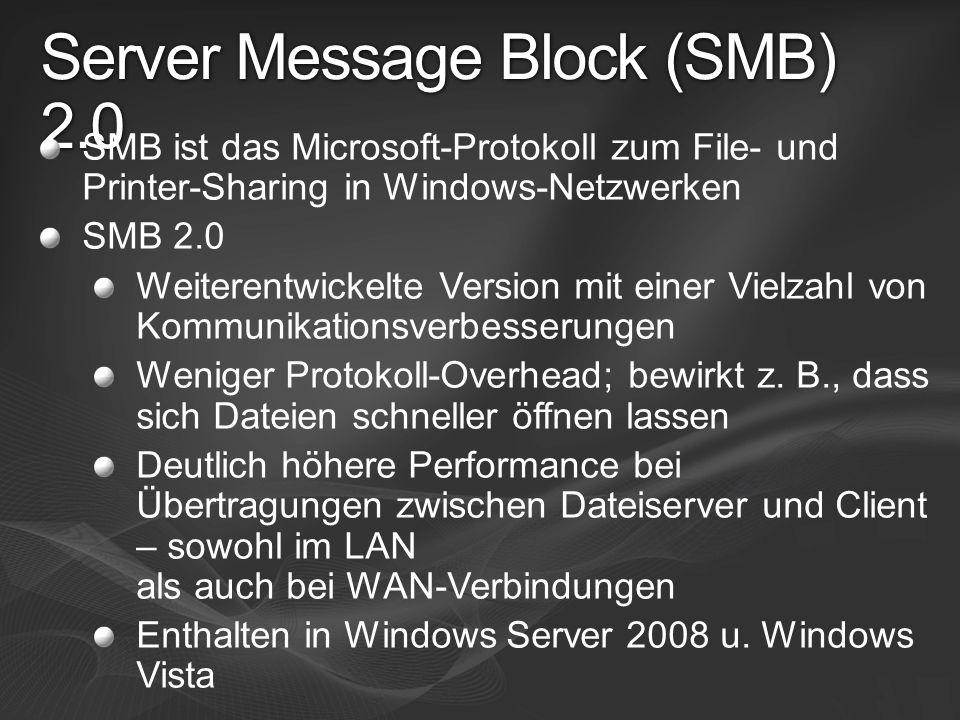 Server Message Block (SMB) 2.0 SMB ist das Microsoft-Protokoll zum File- und Printer-Sharing in Windows-Netzwerken SMB 2.0 Weiterentwickelte Version m