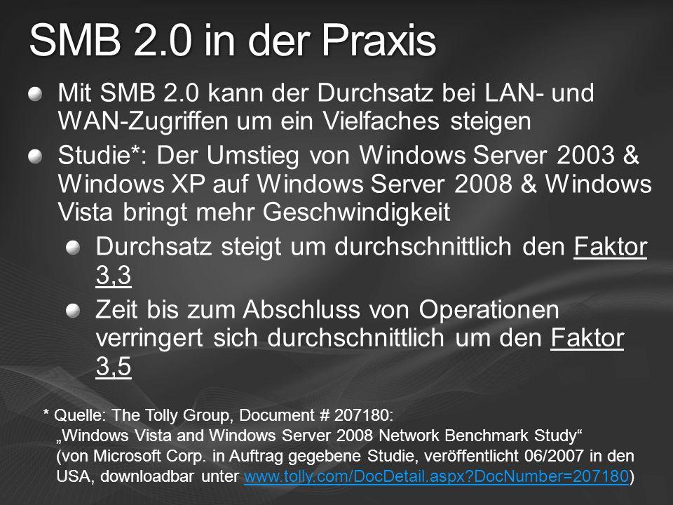 SMB 2.0 in der Praxis Mit SMB 2.0 kann der Durchsatz bei LAN- und WAN-Zugriffen um ein Vielfaches steigen Studie*: Der Umstieg von Windows Server 2003