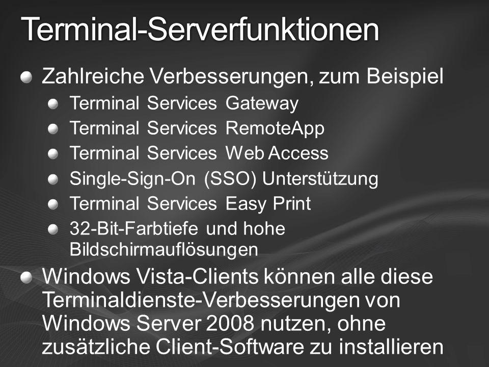 Terminal-Serverfunktionen Zahlreiche Verbesserungen, zum Beispiel Terminal Services Gateway Terminal Services RemoteApp Terminal Services Web Access S
