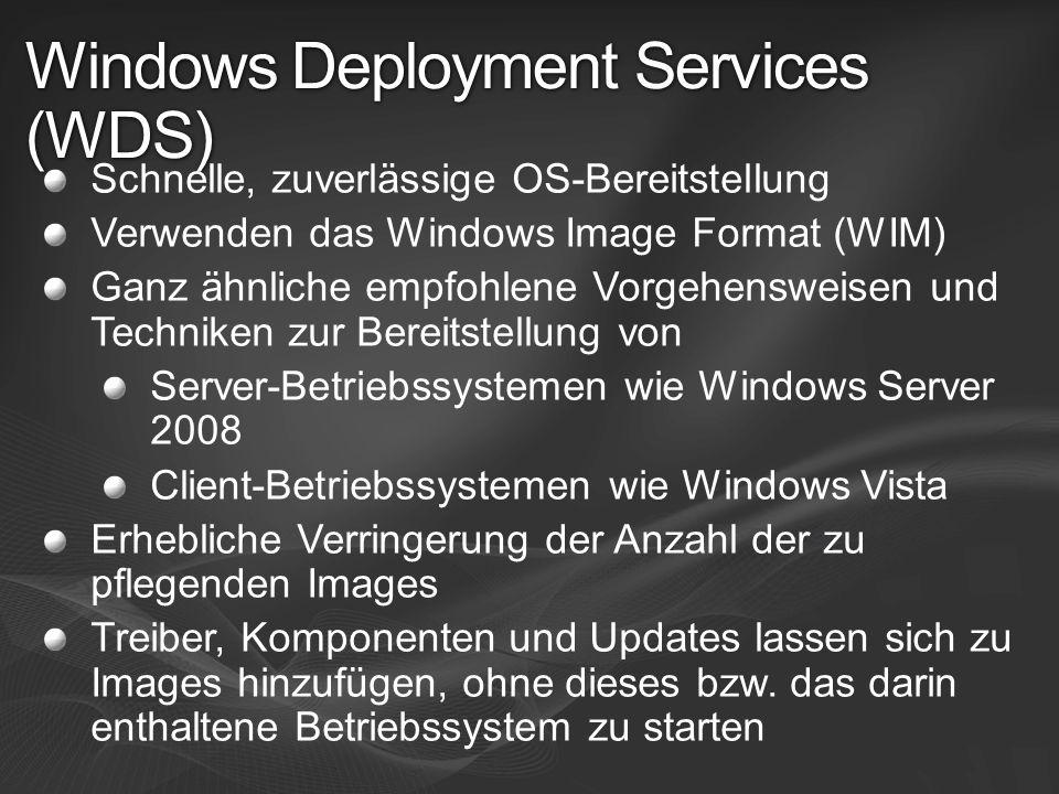 Windows Deployment Services (WDS) Schnelle, zuverlässige OS-Bereitstellung Verwenden das Windows Image Format (WIM) Ganz ähnliche empfohlene Vorgehens