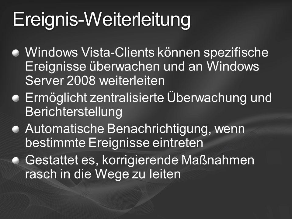 Ereignis-Weiterleitung Windows Vista-Clients können spezifische Ereignisse überwachen und an Windows Server 2008 weiterleiten Ermöglicht zentralisiert