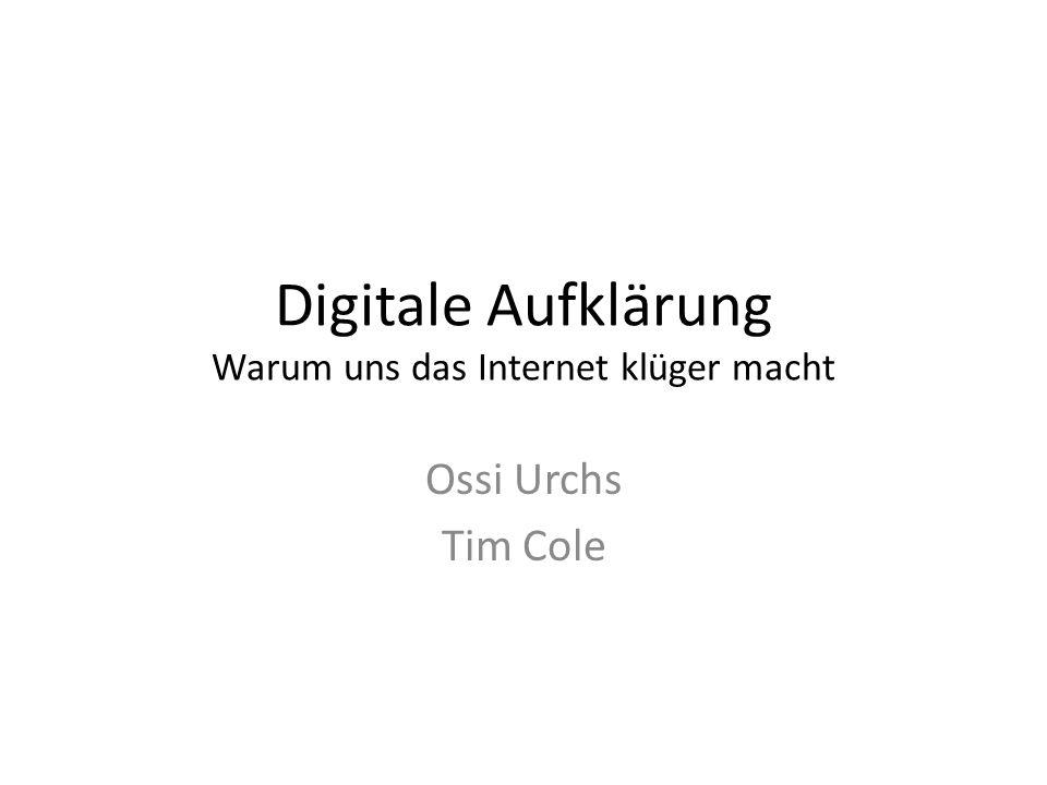 Digitale Aufklärung Warum uns das Internet klüger macht Ossi Urchs Tim Cole
